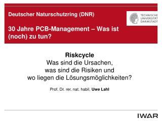 Deutscher Naturschutzring (DNR) 30 Jahre PCB-Management – Was ist (noch) zu tun?
