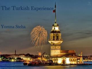 The Turkish  Experience Yomna Steha