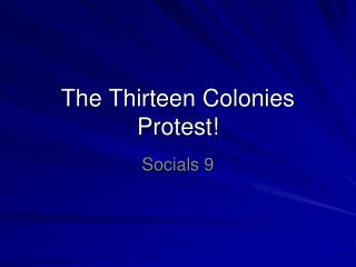 The Thirteen Colonies Protest!
