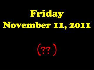 Friday November 11, 2011