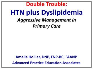 Double Trouble:  HTN plus Dyslipidemia Aggressive Management in  Primary Care