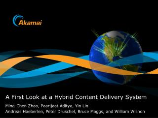 A First Look at a Hybrid Content Delivery System