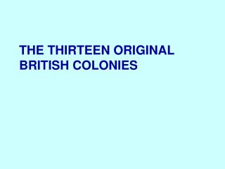 The Thirteen original  British  colonies