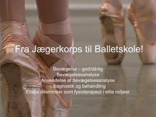 Fra  Jægerkorps  til  Balletskole!