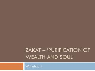 Zakat  – 'Purification of Wealth and Soul'