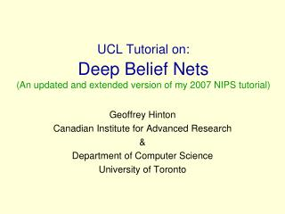 UCL Tutorial on:  Deep Belief Nets An updated and extended version of my 2007 NIPS tutorial