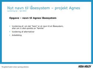 Nyt navn til l�sesystem � projekt Agnes Lancering Q1 � Q2 2014