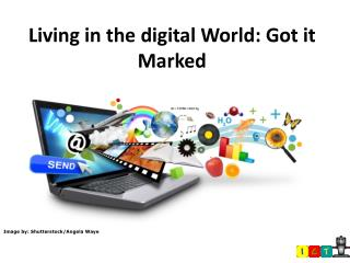 Living in the digital World: Got it Marked