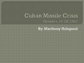 Cuban Missile Crisis October 16-28, 1962