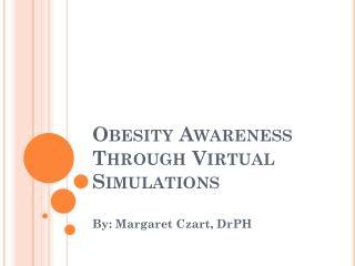 Obesity Awareness Through Virtual Simulations
