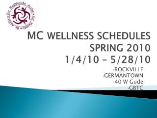 MC  WELLNESS  SCHEDULES  SPRING  2010 1/4/10 – 5/28/10