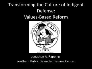 Transforming the Culture of Indigent Defense: Values-Based Reform