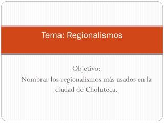 Tema: Regionalismos