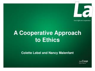 A  C ooperative Approach to  Ethics Colette Lebel and Nancy Malenfant