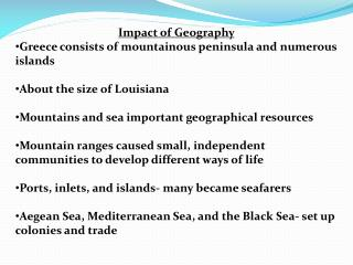 Impact of Geography Greece consists of mountainous peninsula and numerous islands