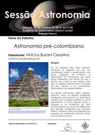 Sábado ,  13  de outubro de 2012, às 21:00 Auditório do Observatório Dietrich  Schiel