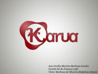Ana Cecília Martins Barbosa (acmb) Camila Sá da Fonseca (csf)