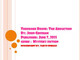 Theodore Boone: The Abduction  By: John Grisham Published: June 7, 2011 genre :  Mystery fiction