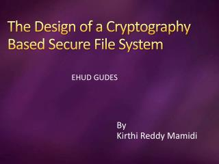 The Design of a Cryptography Based Secure File System