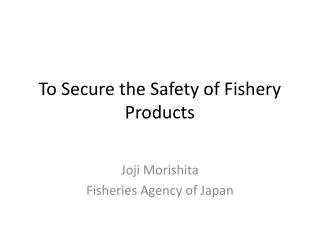 To Secure the Safety of Fishery Products