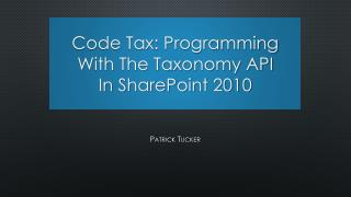 Code Tax: Programming With The Taxonomy API  In SharePoint 2010