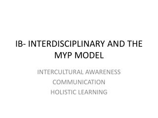 IB- INTERDISCIPLINARY AND THE MYP MODEL