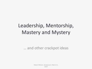 Leadership, Mentorship, Mastery and Mystery