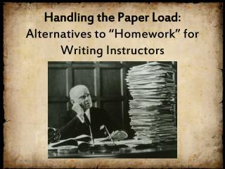 "Handling the Paper Load : Alternatives to ""Homework"" for  Writing Instructors"