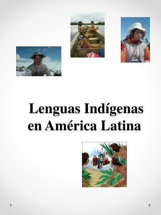 Lenguas  Ind�genas en  Am�rica Latina�
