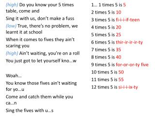 (high)  Do you know your 5 times table, come and Sing it with us, don�t make a fuss