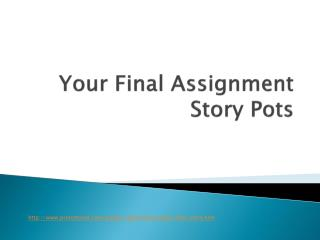 Your Final Assignment Story Pots