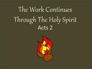 The Work  C ontinues  T hrough The Holy Spirit Acts 2