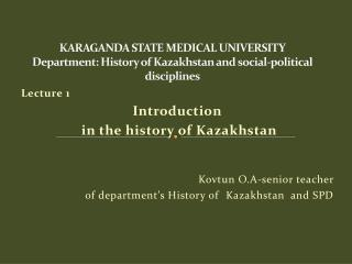 Lecture  1 Introduction in  the history  of Kazakhstan Kovtun  O.A-senior teacher