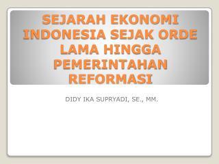 SEJARAH EKONOMI INDONESIA SEJAK ORDE LAMA HINGGA PEMERINTAHAN REFORMASI
