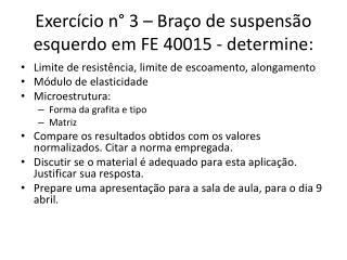 Exerc�cio n� 3 � Bra�o de suspens�o esquerdo em FE 40015 - determine: