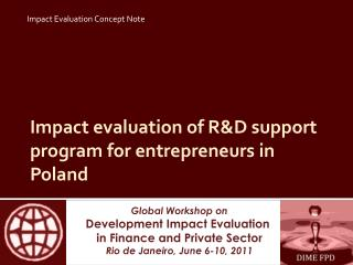 Impact evaluation of  R&D  support  program for  ent repreneurs  in Poland