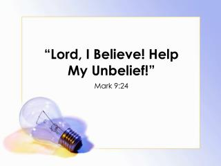 Lord, I Believe Help My Unbelief