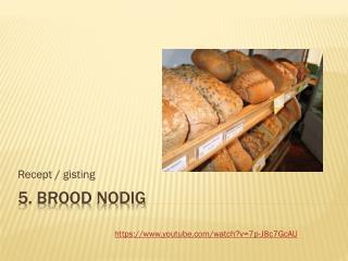 5. Brood  nodig