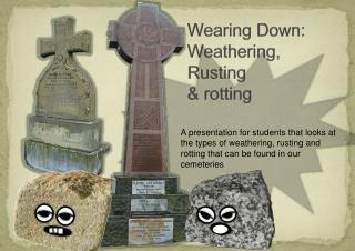 Wearing Down: Weathering, Rusting & rotting