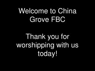Welcome to China Grove FBC Thank you for worshipping with us today!
