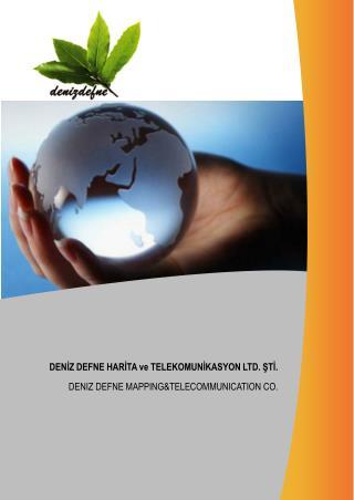 DENİZ DEFNE HARİTA ve TELEKOMUNİKASYON LTD. ŞTİ. DENIZ DEFNE MAPPING&TELECOMMUNICATION CO.