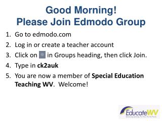 Good Morning! Please Join  Edmodo  Group