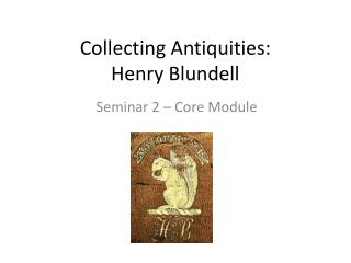 Collecting Antiquities: Henry Blundell