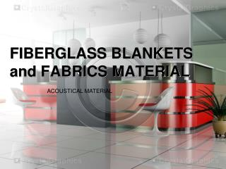 FIBERGLASS BLANKETS and FABRICS MATERIAL