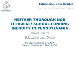 NEITHER THOROUGH NOR EFFICIENT: SCHOOL FUNDING INEQUITY IN PENNSYLVANIA