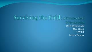 Surviving the Cold:  A Trauma Case Presentation