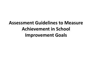 Assessment Guidelines to Measure Achievement in School Improvement Goals