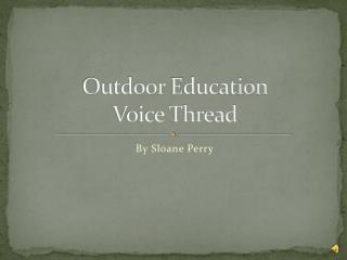 Outdoor  E ducation  Voice Thread