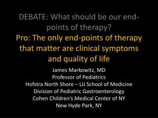 James Markowitz, MD Professor of Pediatrics Hofstra North Shore – LIJ School of Medicine