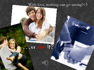 With love, nothing can go wrong!<3